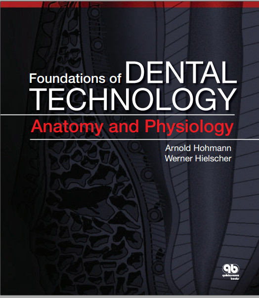 Foundations of Dental Technology, Volume 1: Anatomy and Physiology 1st Edition