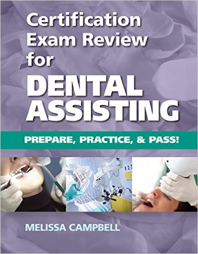 Certification Exam Review For Dental Assisting: Prepare, Practice and Pass! 1st Edition