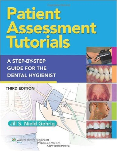 Patient Assessment Tutorials: A Step-By-Step Procedures Guide For The Dental Hygienist Third Edition