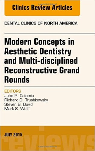Modern Concepts in Aesthetic Dentistry and Multi-disciplined Reconstructive Grand Rounds, An Issue of Dental Clinics of North America, 1e (The Clinics: Dentistry) 1st Edition