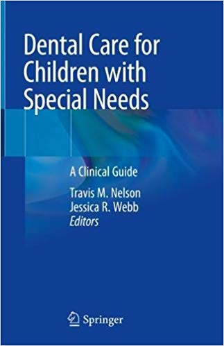 Dental Care for Children with Special Needs: A Clinical Guide 1st ed. 2019 Edition PDF