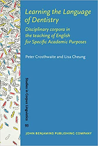 Learning the Language of Dentistry: Disciplinary corpora in the teaching of English for Specific Academic Purposes (Studies in Corpus Linguistics) PDF