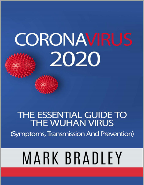 Coronavirus 2020: The Essential Guide To The Wuhan Virus (Symptoms, Transmission, and Prevention)