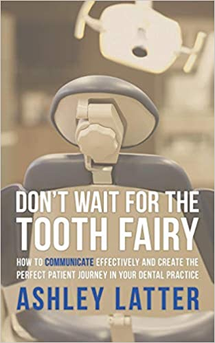 Don't wait for the Tooth fairy: How to communicate effectively and create the perfect patient journey in your dental practice PDF