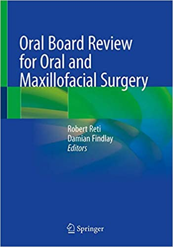 Oral Board Review for Oral and Maxillofacial Surgery: A Study Guide for the Oral Boards 1st ed. 2021 Edition PDF
