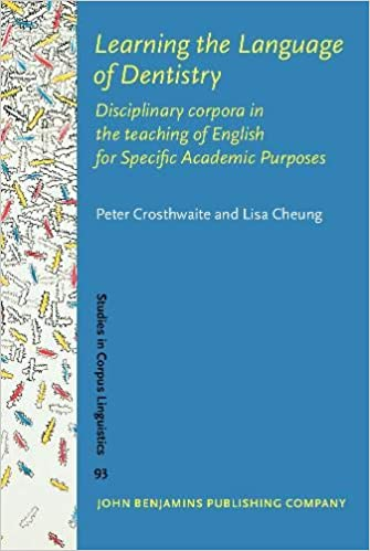 Learning the Language of Dentistry: Disciplinary corpora in the teaching of English for Specific Academic Purposes PDF