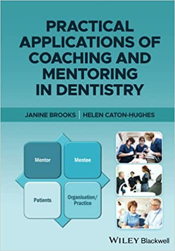 Practical Applications of Coaching and Mentoring in Dentistry 1st Edition PDF